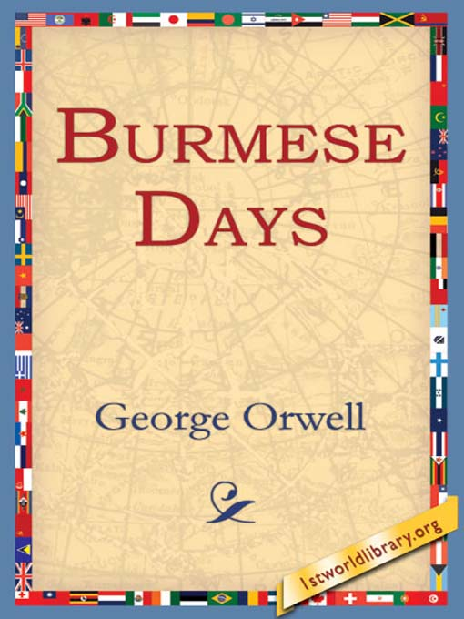 an overview of the women in burmese days by george orwell George orwell s novel burmese days is set in 1920 s burma under british colonialism it focuses on the imperialism of the british and its effects on kyauktada is described as hot and sultry it is a small town of about four thousand the overwhelming majority of the inhabitants are burmese, but there.