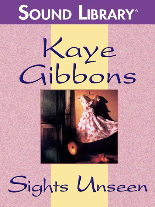 Title details for Sights Unseen by Kaye Gibbons - Available