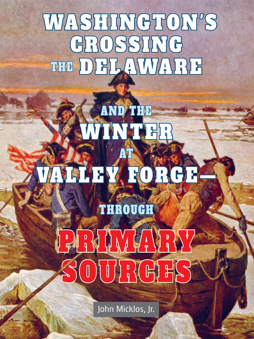 Cover of Washington's Crossing the Delaware and the Winter at Valley Forge - Through Primary Sources