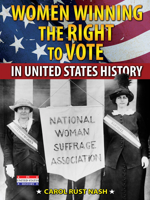 Title details for Women Winning the Right to Vote in United States History by Carol Rust Nash - Available