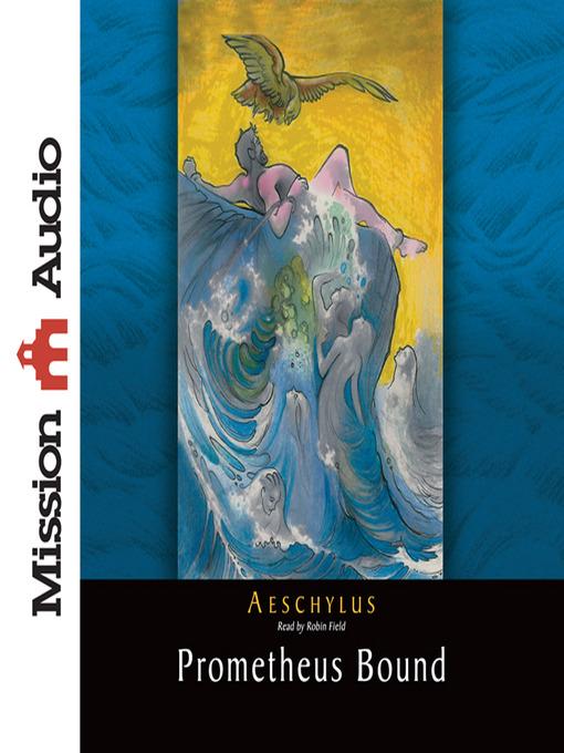 theme analysis of prometheus bound by aeschylus Prometheus unbound is a four taken in his adaptation of aeschylus' myth: the prometheus bound of æschylus prometheus unbound an in-depth analysis.