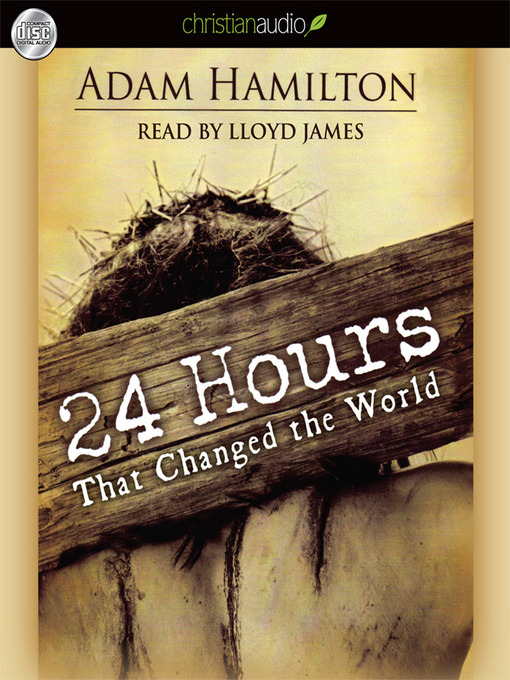 Title details for 24 Hours That Changed the World by Adam Hamilton - Available