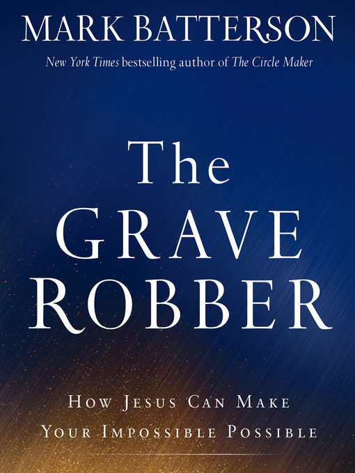 Title details for The Grave Robber by Mark Batterson - Available