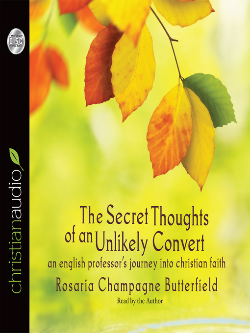 Title details for The Secret Thoughts of an Unlikely Convert by Rosaria Champagne Butterfield - Available