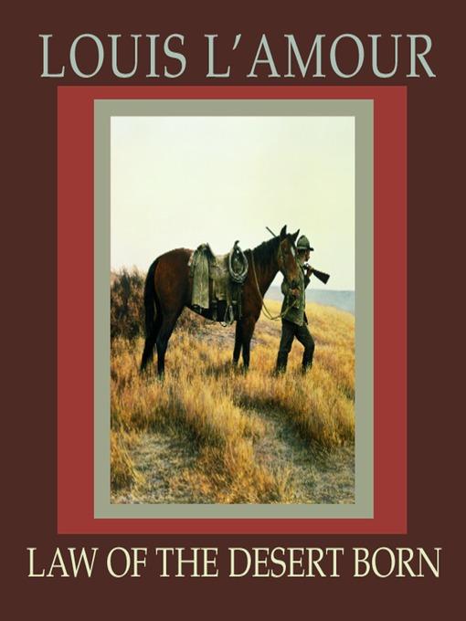 Title details for Law of the Desert Born by Louis L'Amour - Wait list