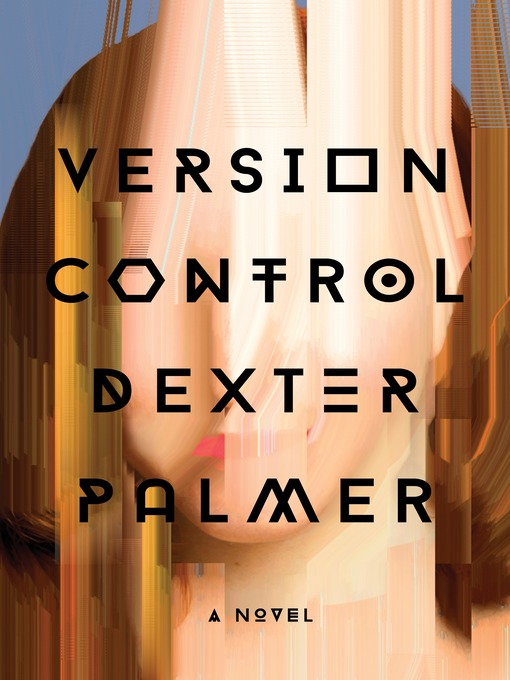 Title details for Version Control by Dexter Palmer - Wait list