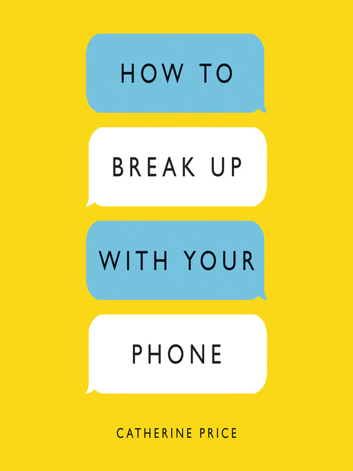 Title details for How to Break Up with Your Phone by Catherine Price - Wait list