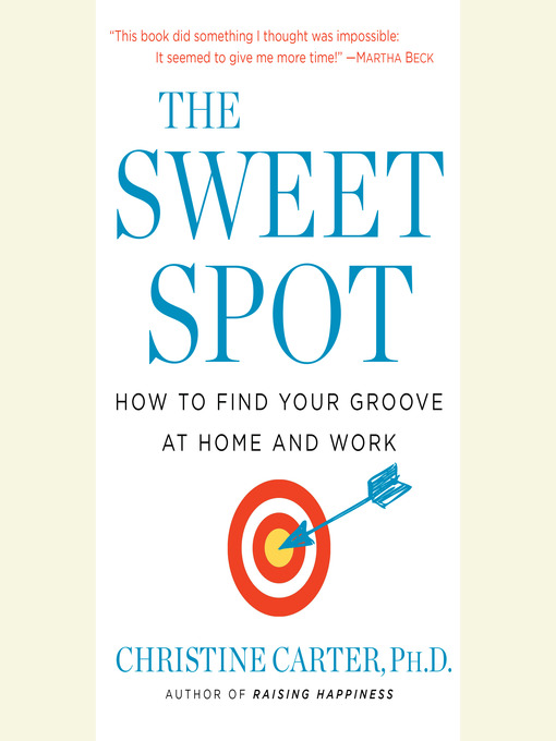 Title details for The Sweet Spot by Christine Carter, Ph.D. - Wait list