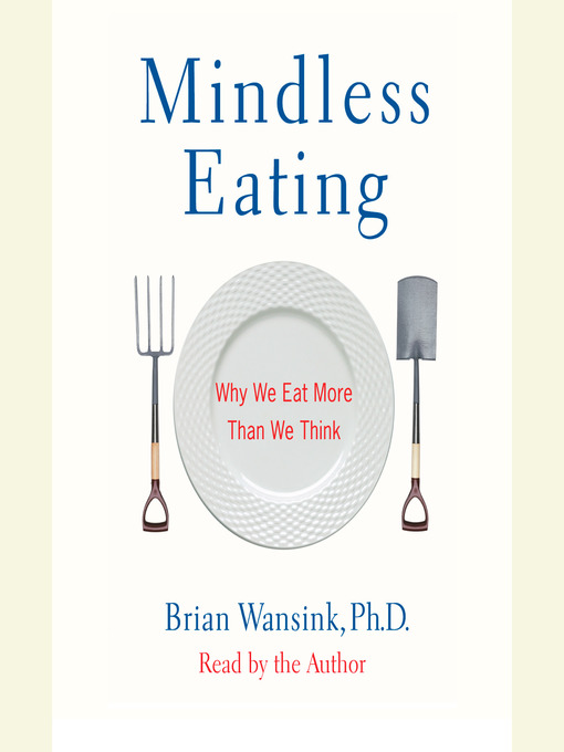 Title details for Mindless Eating by Brian Wansink, Ph.D. - Available