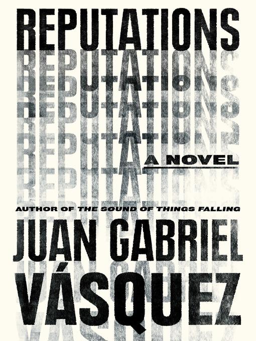 Title details for Reputations by Juan Gabriel Vásquez - Available