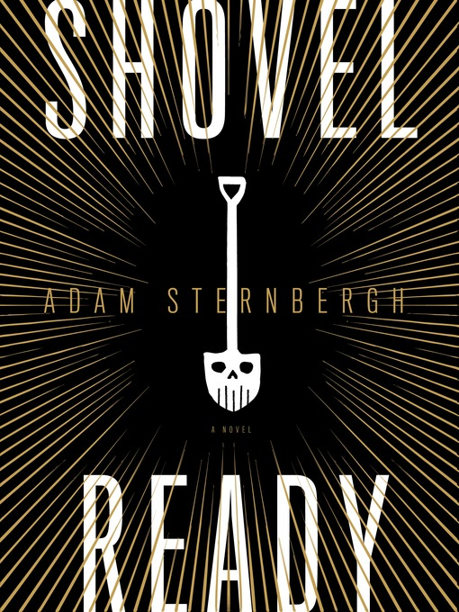 Title details for Shovel Ready by Adam Sternbergh - Available