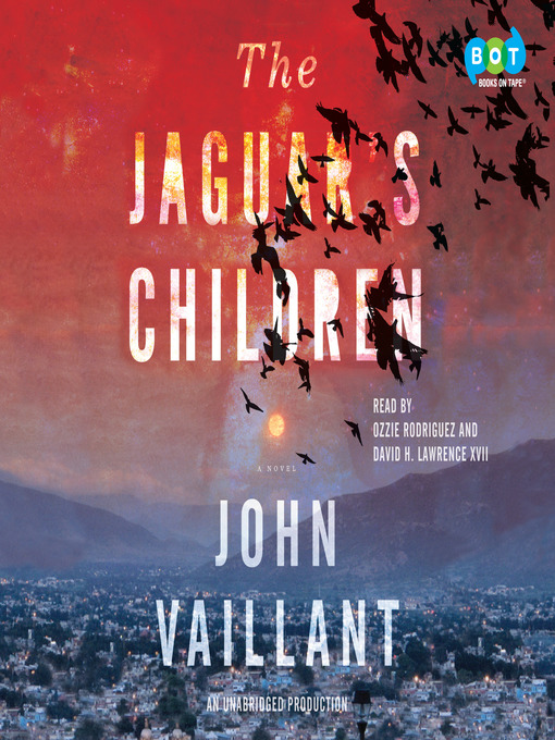 Title details for The Jaguar's Children by John Vaillant - Available