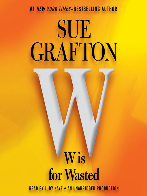 "Title details for ""W"" is for Wasted by Sue Grafton - Available"