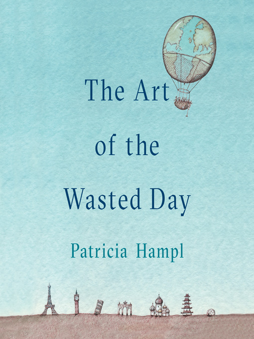 Title details for The Art of the Wasted Day by Patricia Hampl - Wait list