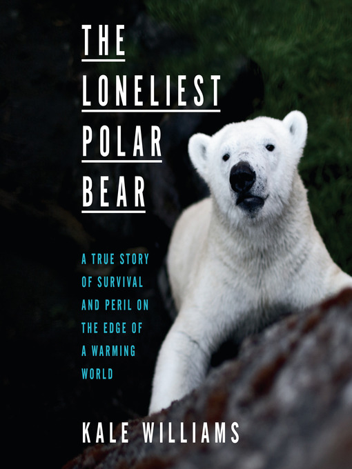 Title details for The Loneliest Polar Bear by Kale Williams - Available