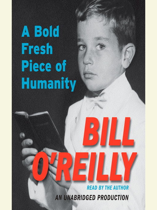 Title details for A Bold Fresh Piece of Humanity by Bill O'Reilly - Available