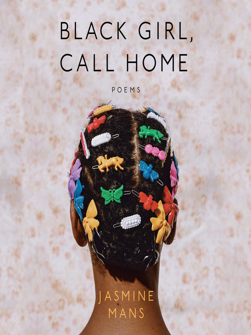 Title details for Black Girl, Call Home by Jasmine Mans - Available