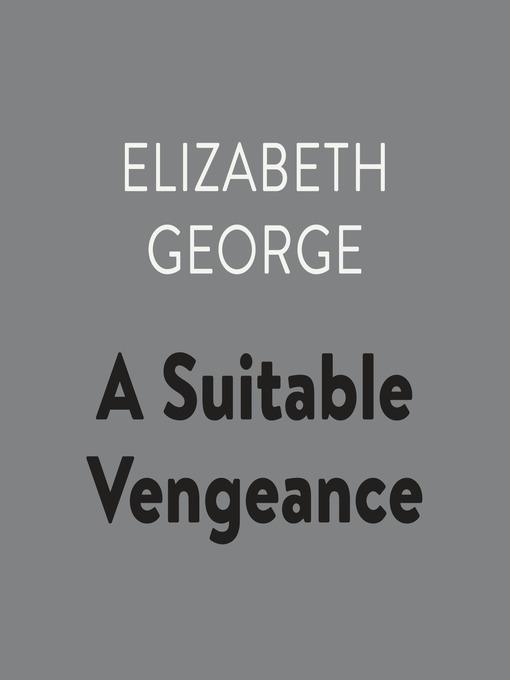 Title details for A Suitable Vengeance by Elizabeth George - Wait list