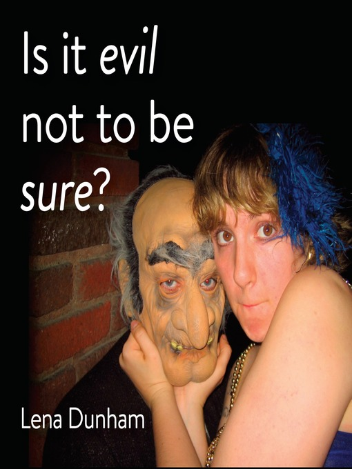 Title details for Is it Evil Not to be Sure? by Lena Dunham - Wait list