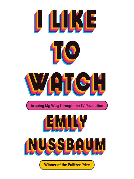 Title details for I Like to Watch by Emily Nussbaum - Wait list