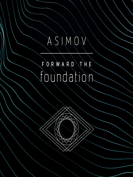 Title details for Forward the Foundation by Isaac Asimov - Wait list