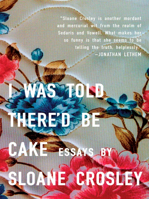 Title details for I Was Told There'd Be Cake by Sloane Crosley - Wait list