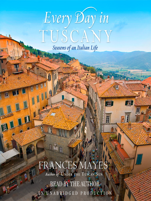 Title details for Every Day in Tuscany by Frances Mayes - Wait list