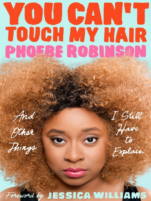 You Can't Touch My Hair And Other Things I Still Have to Explain by Phoebe Robinson