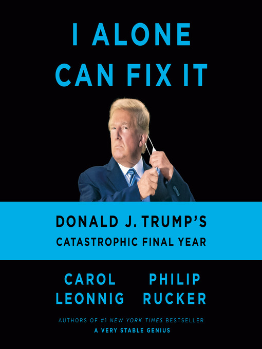 Title details for I Alone Can Fix It by Carol Leonnig - Wait list