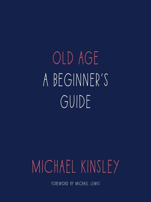 Title details for Old Age by Michael Kinsley - Available