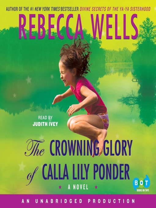 Title details for The Crowning Glory of Calla Lily Ponder by Rebecca Wells - Available