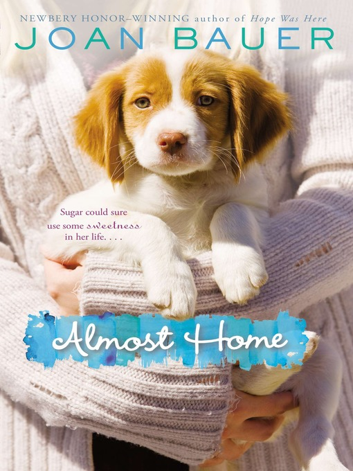 Title details for Almost Home by Joan Bauer - Available