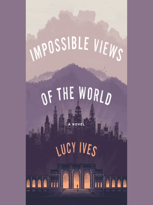 Title details for Impossible Views of the World by Lucy Ives - Wait list
