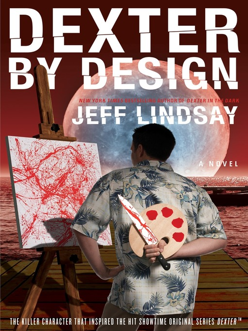 Title details for Dexter by Design by Jeff Lindsay - Available