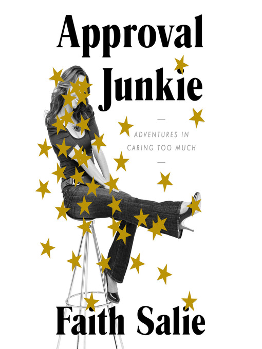 Title details for Approval Junkie by Faith Salie - Available