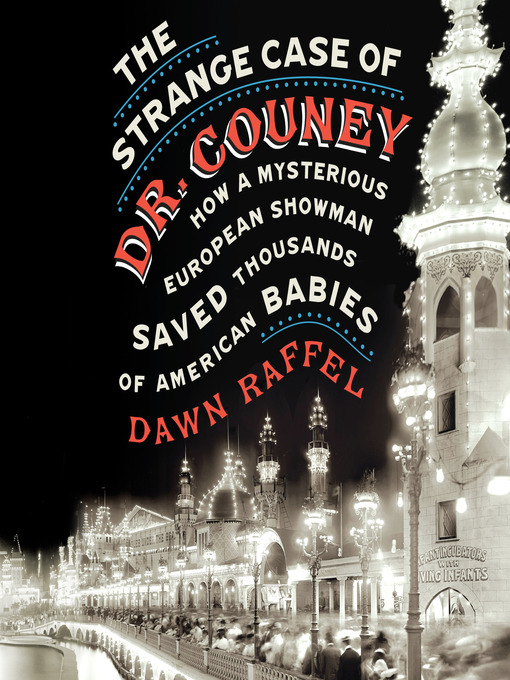 Title details for The Strange Case of Dr. Couney by Dawn Raffel - Available