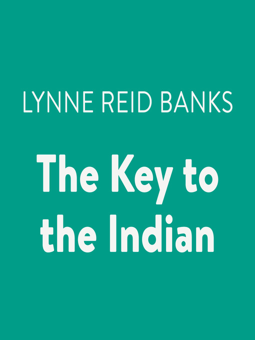 Title details for The Key to the Indian by Lynne Reid Banks - Available