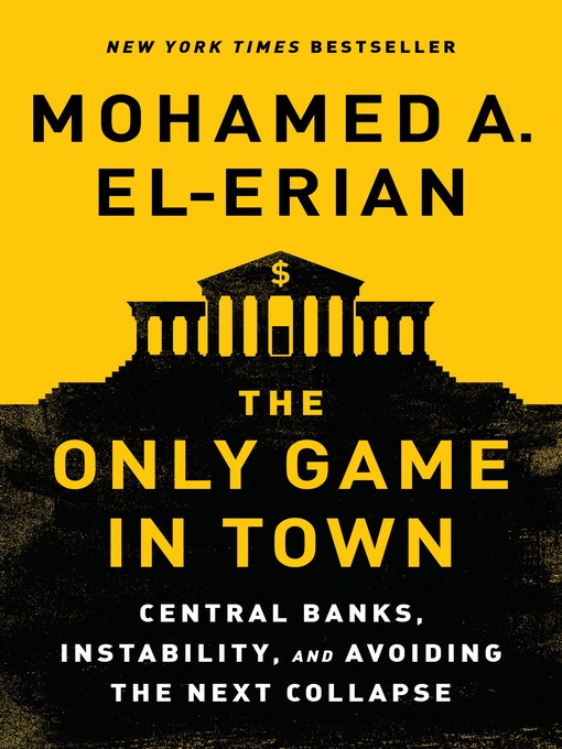 Title details for The Only Game in Town by Mohamed A. El-Erian - Available