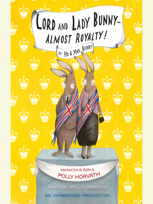 Title details for Lord and Lady Bunny - Almost Royalty! by Polly Horvath - Available