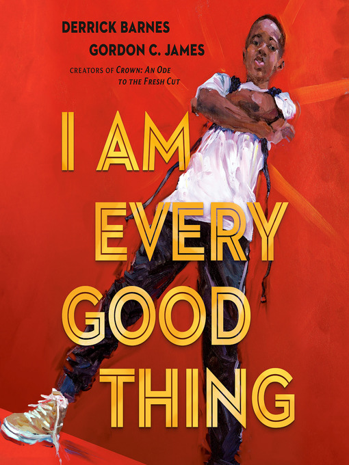 Title details for I Am Every Good Thing by Derrick Barnes - Available
