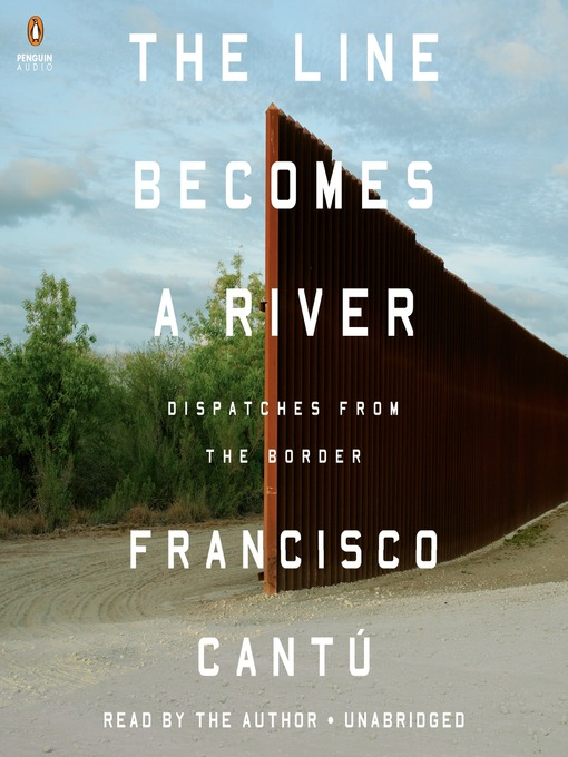 Title details for The Line Becomes a River by Francisco Cantú - Wait list