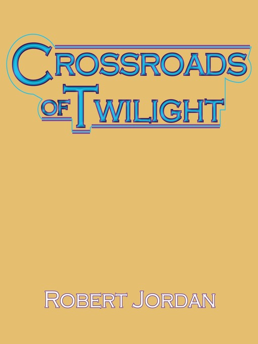 Title details for Crossroads of Twilight by Robert Jordan - Available