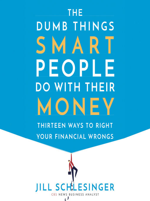 Title details for The Dumb Things Smart People Do with Their Money by Jill Schlesinger - Wait list