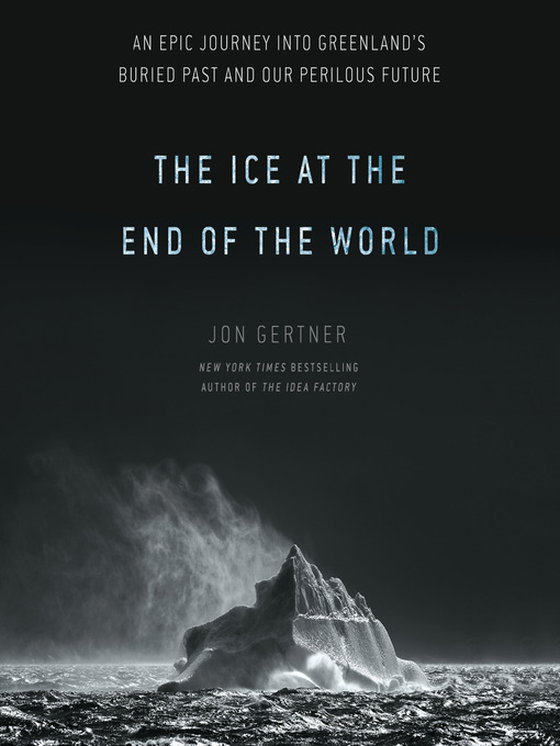 Title details for The Ice at the End of the World by Jon Gertner - Wait list
