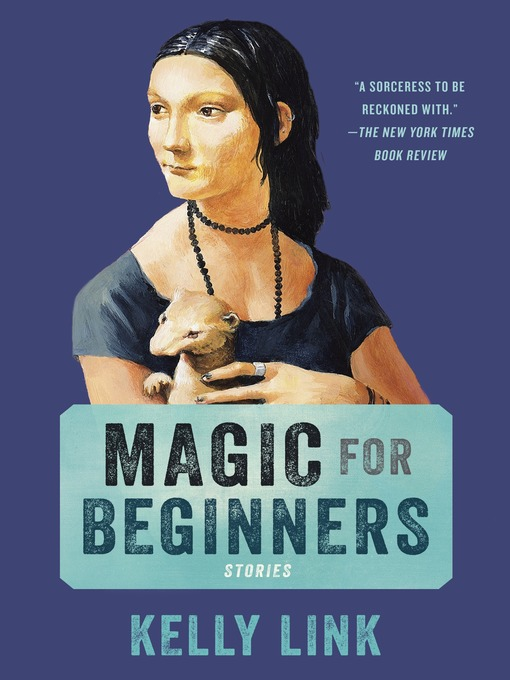 Title details for Magic for Beginners by Kelly Link - Wait list