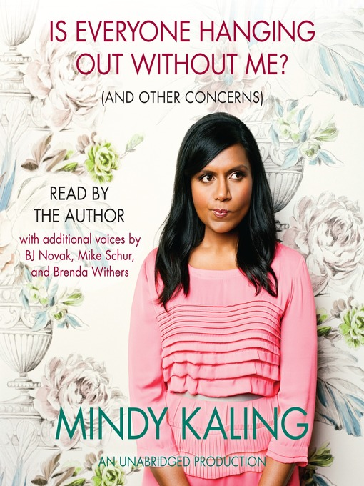 Title details for Is Everyone Hanging Out Without Me? (And Other Concerns) by Mindy Kaling - Wait list