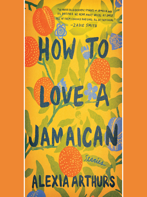 Title details for How to Love a Jamaican by Alexia Arthurs - Wait list