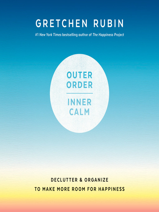 Title details for Outer Order, Inner Calm by Gretchen Rubin - Wait list