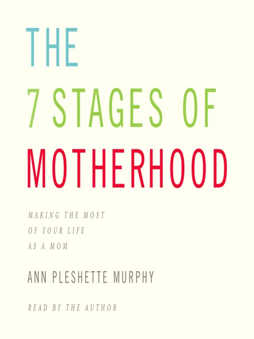 Title details for The 7 Stages of Motherhood by Ann Pleshette Murphy - Available