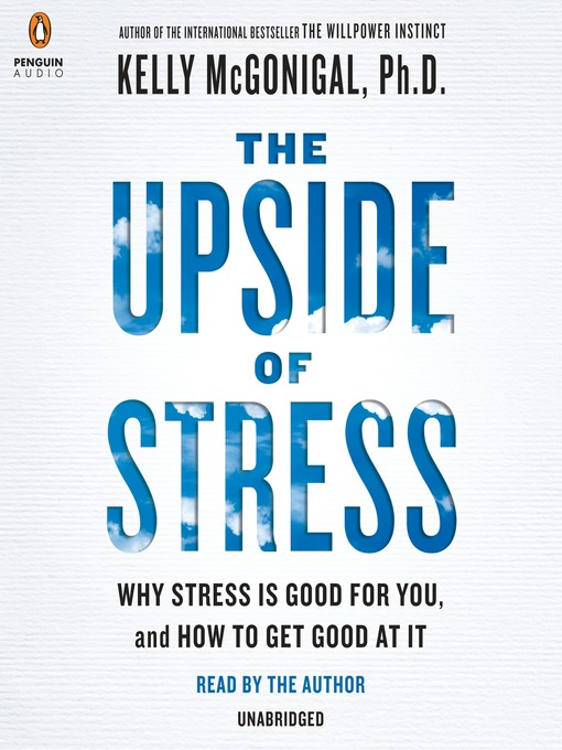 Title details for The Upside of Stress by Kelly McGonigal - Available